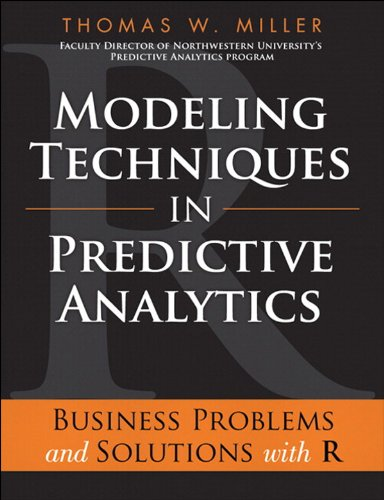 Modeling Techniques in Predictive Analytics: Business Problems and Solutions with R (FT Press Analytics) Pdf