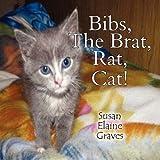 Bibs, the Brat, Rat, Cat, Susan Elaine Graves, 1451234775