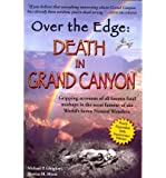 [(Over the Edge: Death in Grand Canyon: Gripping Accounts of All Known Fatal Mishaps in the Most Famous of the World's Seven Natural Wonders)] [Author: Michael Patrick Ghiglieri] published on (March, 2012)