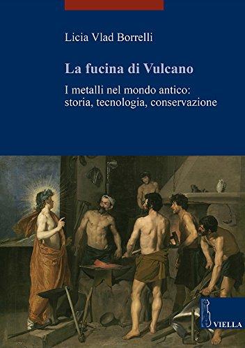 La Fucina Di Vulcano: I Metalli Nel Mondo Antico: Storia, Tecnologia, Conservazione (I Libri Di Viella. Arte) (Italian Edition)