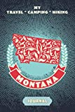 My Travel * Camping * Hiking Montana Journal: Explore Scenic Beauty, Escape From Civilization, Enjoy The Sounds Of Nature And Document Your Outdoor ... This Compact Diary Notebook (Travel To Live)