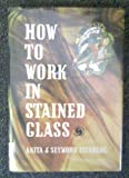 How to Work in Stained Glass, Isenberg, Anita and Isenberg, Seymour, 0801956382