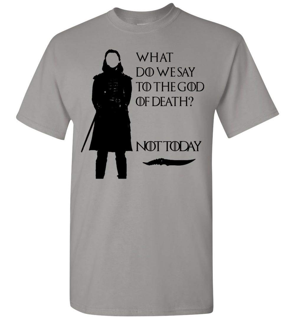 What Do We Say To The God Of Death Not Today Got Shirts