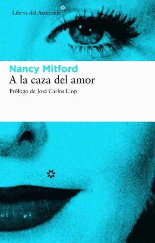 A la caza del amor (Libros del Asteroide) (Spanish Edition) by [