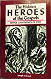 The Hidden Heroes of the Gospels : Female Counterparts of Jesus, Grassi, Joseph, 0814615910