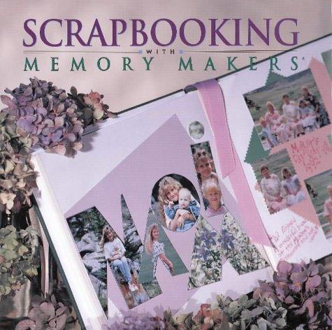 Scrapbooking with Memory Makers - Memory Makers Scrapbooking
