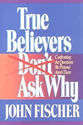 True Believers Don't Ask Why