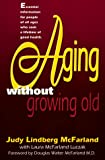 Aging Without Growing Old, Judy L. McFarland, 1888848081