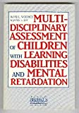 Multidisciplinary Assessment of Children with Learning Disabilities and Mental Retardation, David L. Wodrich, 0933716621