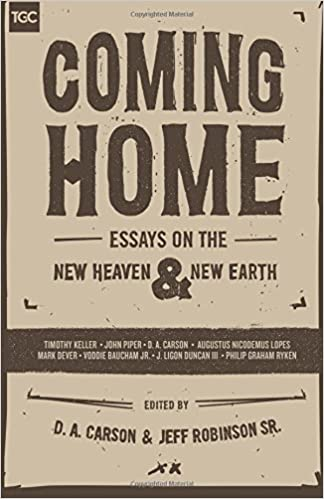 coming home essays on the new heaven and new earth d a carson  coming home essays on the new heaven and new earth d a carson c jeffrey robinson sr timothy j keller john piper us lopes mark dever