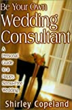Be Your Own Wedding Consultant, Shirley Copeland, 1574722425