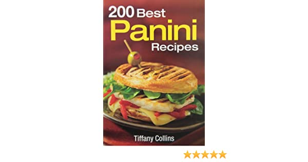 200 Best Panini Recipes Tiffany Collins 8580001054353 Books