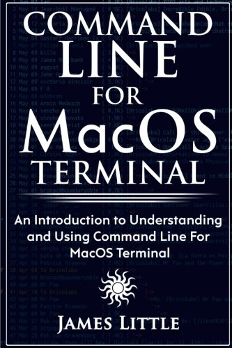 Command Line For MacOS Terminal: An Introduction to Understanding and Using Command Line For MacOS Terminal