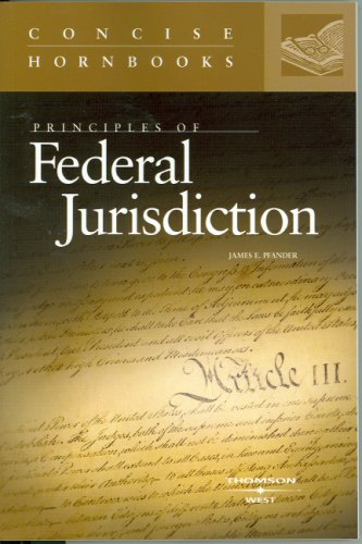 Principles of Federal Jurisdiction (Concise Hornbook)