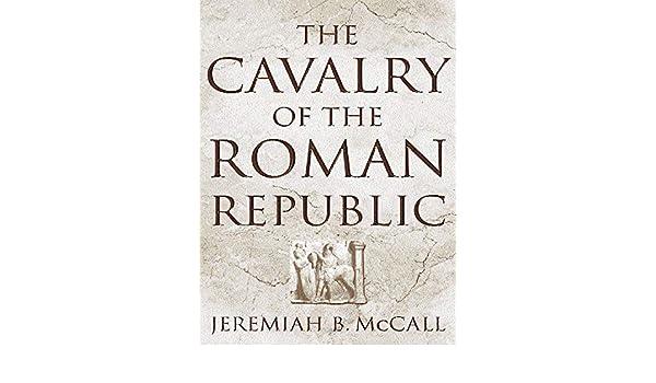 The Cavalry of the Roman Republic (English Edition) eBook: Jeremiah B. McCall: Amazon.es: Tienda Kindle