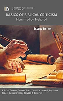 BASICS OF BIBLICAL CRITICISM: Helpful or Harmful? by [Andrews, Edward D., Farnell, F. David, Howe, Thomas, Marshall, Thomas, Cocar, Benjamin, Newman, Dianna]