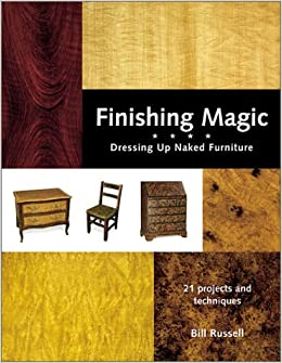 Finishing Magic Dressing Up Naked Furniture Bill Russell