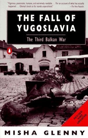 The Fall of Yugoslavia: The Third Balkan War; Revised and Updated