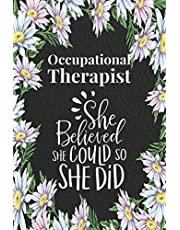 Occupational Therapist - She Believed She Could, So She Did: Blank, Lined Journal for Occupational Therapy Gifts for Women Graduation, Student, OT Month - Retirement, Christmas, Birthday Ideas