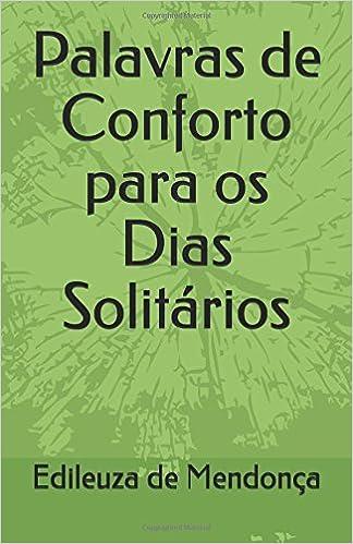Palavras de Conforto para os Dias Solitários (Portuguese Edition): Edileuza De F. M. de Mendonça: 9781983199387: Amazon.com: Books