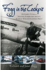 Fogg in the Cockpit: Howard Fogg—Master Railroad Artist, World War II Fighter Pilot Kindle Edition