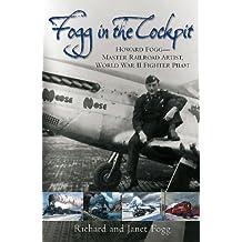 Fogg in the Cockpit: Howard Fogg—Master Railroad Artist, World War II Fighter Pilot