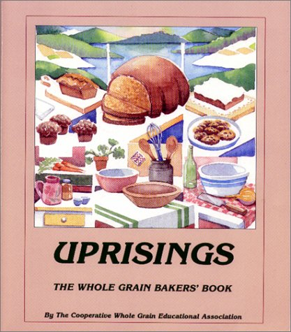 Uprisings: The Whole Grain Bakers' Book by Ed Cooperative Whole Grain Education Association