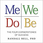 Me We Do Be: The Four Cornerstones of Success | Randall Bell PhD