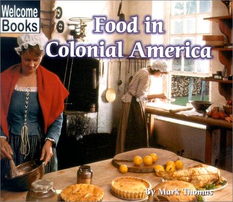 Food in Colonial America (Colonial America): Mark Thomas ...