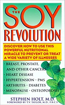 The Soy Revolution: Discover How to Use This Powerful Nutritional Miracle