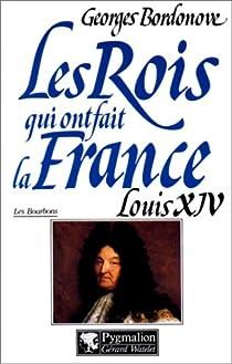 Les Rois qui ont fait la France 19 - Les Bourbons 03 - Louis XIV : Roi-Soleil par Bordonove