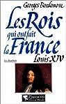 Les Rois qui ont fait la France : Louis XIV par Bordonove