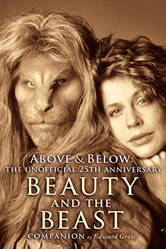 Above & Below: The Unofficial 25th Anniversary Beauty and the Beast Companion (Whos The Beast In Beauty And The Beast)