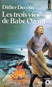 Les Trois vies de Babe Ozouf par Decoin