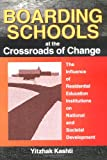 Boarding Schools at the Crossroads of Change : The Influence of Residential Education Institutions on National and Societal Development, Kashti, Yitzhak and Beker, Jerome, 156024786X