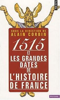 1515 et les grandes dates de l'histoire de France par Corbin