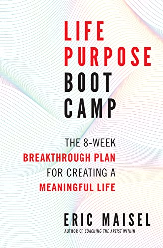 Life Purpose Boot Camp: The 8-Week Breakthrough Plan for Creating a Meaningful Life