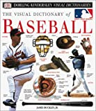 The Visual Dictionary of Baseball, James Buckley and Dorling Kindersley Publishing Staff, 0789467259