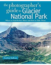 The Photographers Guide to Glacier National Park