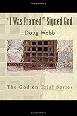 I Was Framed! Signed, God (The God On Trial Series) Paperback