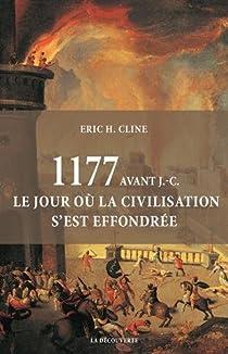 1177 avant J.-C., le jour où la civilisation s'est effondrée par H. Cline