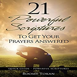 21 Powerful Scriptures - To Get Your Prayers Answered