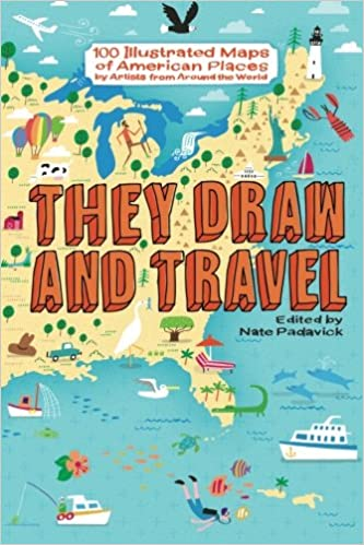they draw and travel 100 illustrated maps of american places tdat illustrated maps from around the world volume 1 nate padavick 9781519375537