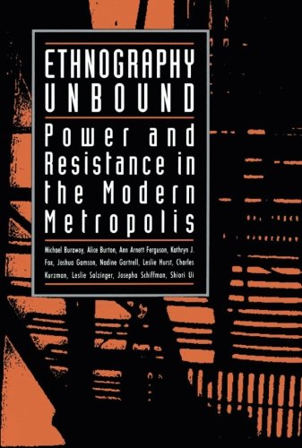 Ethnography Unbound: Power and Resistance in the Modern Metropolis