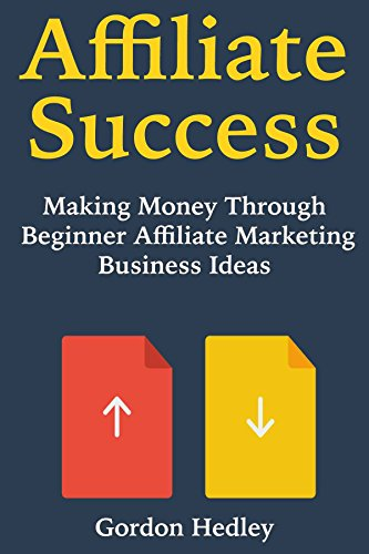 Affiliate Success: Making Money Through Beginner  Affiliate Marketing Business Ideas