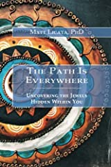 The Path Is Everywhere: Uncovering the Jewels Hidden Within You Paperback