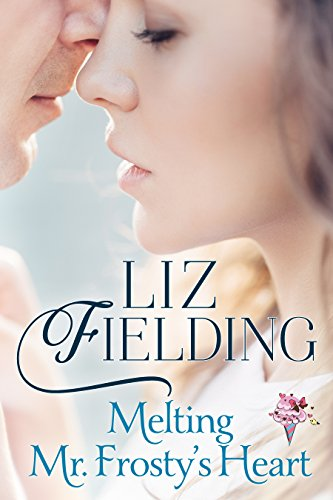 Melting Mr Frosty's Heart by Liz Fielding