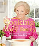 Cooking with Mary Berry: Simple Recipes, Great for Family and Friends