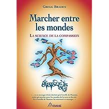 Marcher entre les mondes: La science de la compassion (French Edition)