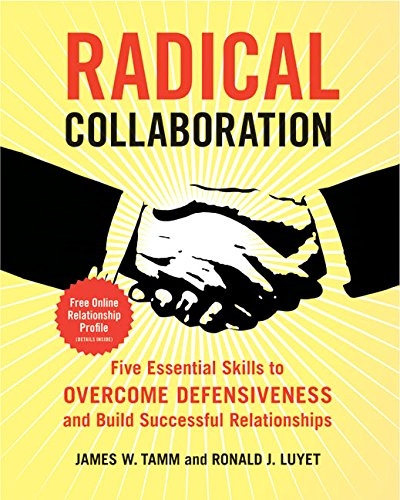 Radical Collaboration Five Essential Skills To Overcome Defensiveness And Build Successful Relationships Epub